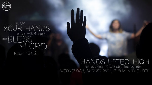 Hands Lifted High: An Evening of Worship led by NHSM