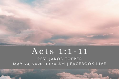 Acts 1:1-11, NorthHaven Church Worship May 24, 2020