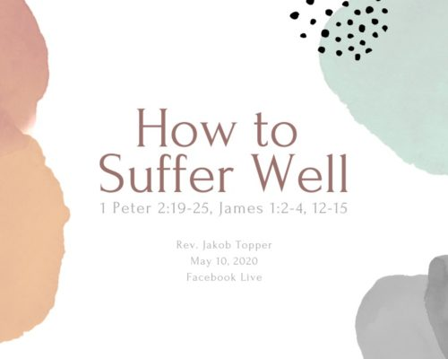 How to Suffer Well, NorthHaven Church Worship May 10, 2020