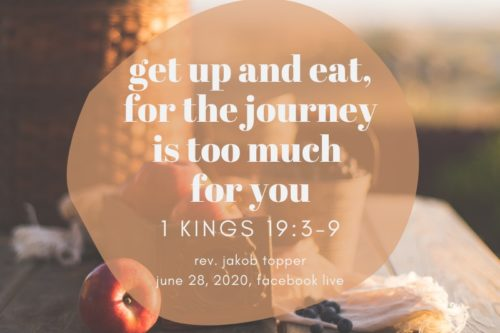 Get Up and Eat for the Journey is Too Much for You, NorthHaven Church Worship June 28, 2020