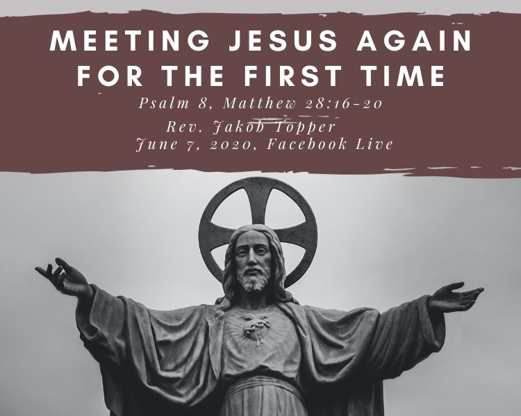 Meeting Jesus Again for the First Time, NorthHaven Church Worship June 7, 2020