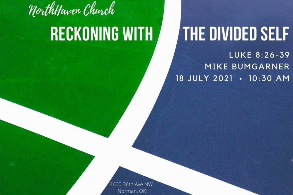 Reckoning with the Divided Self, NorthHaven Church Worship July 18, 2021