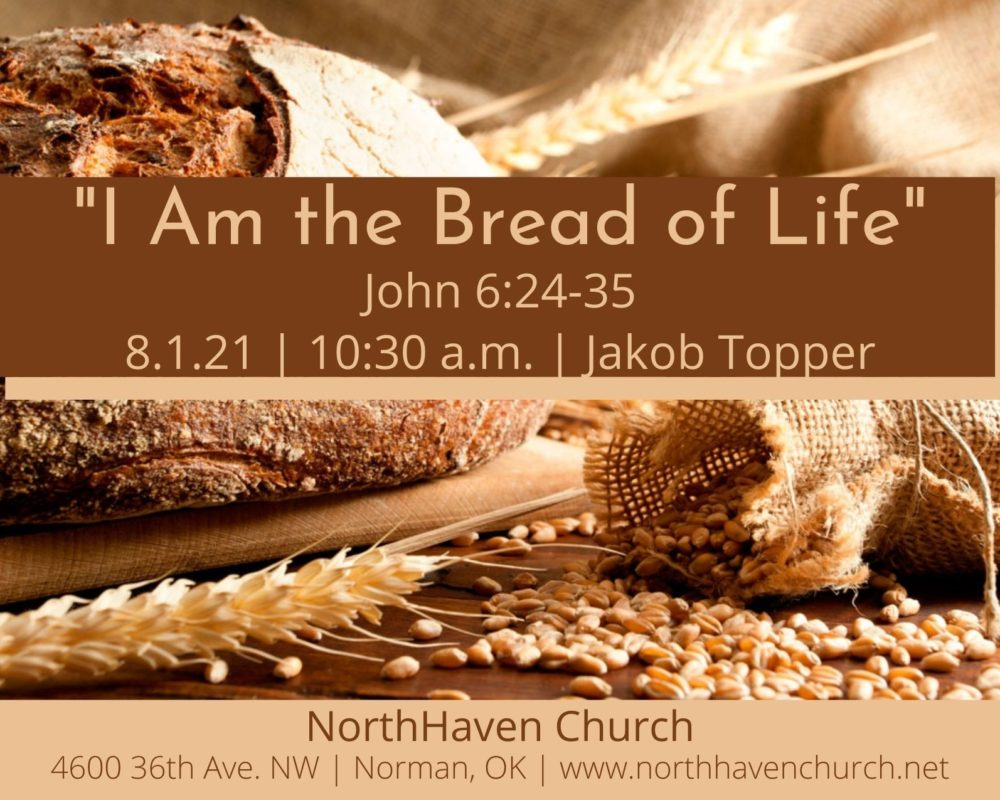 I Am the Bread of Life, NorthHaven Church Worship August 1, 2021
